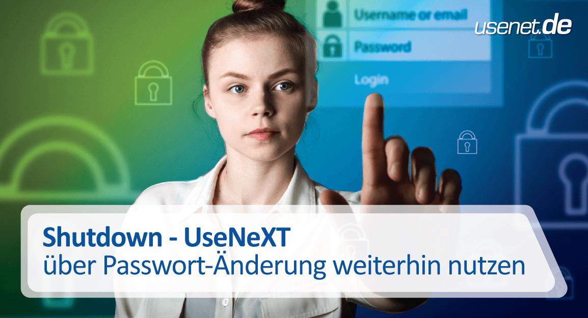 <center>Shutdown – UseNeXT über Passwort-Änderung weiterhin nutzen</center>